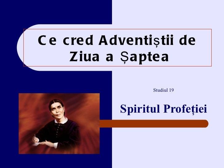 Ce cred Adventi ştii de   Z iua a Şaptea Studiul  19 Spiritul  Profeţiei