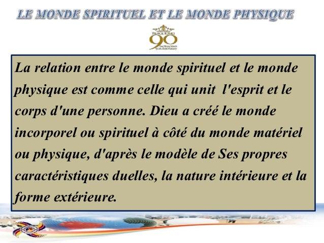 La relation entre le monde spirituel et le monde physique est comme celle qui unit l'esprit et le corps d'une personne. Di...
