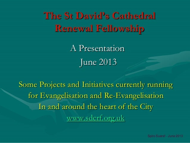 The St David's CathedralRenewal FellowshipSome Projects and Initiatives currently runningfor Evangelisation and Re-Evangel...