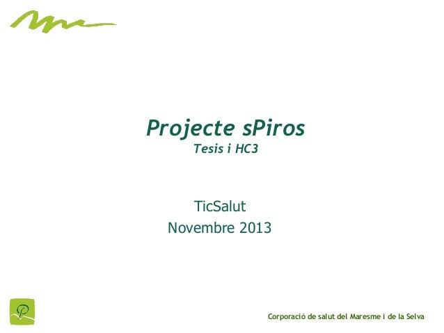 Projecte sPiros Tesis i HC3  TicSalut Novembre 2013  Corporació de salut del Maresme i de la Selva