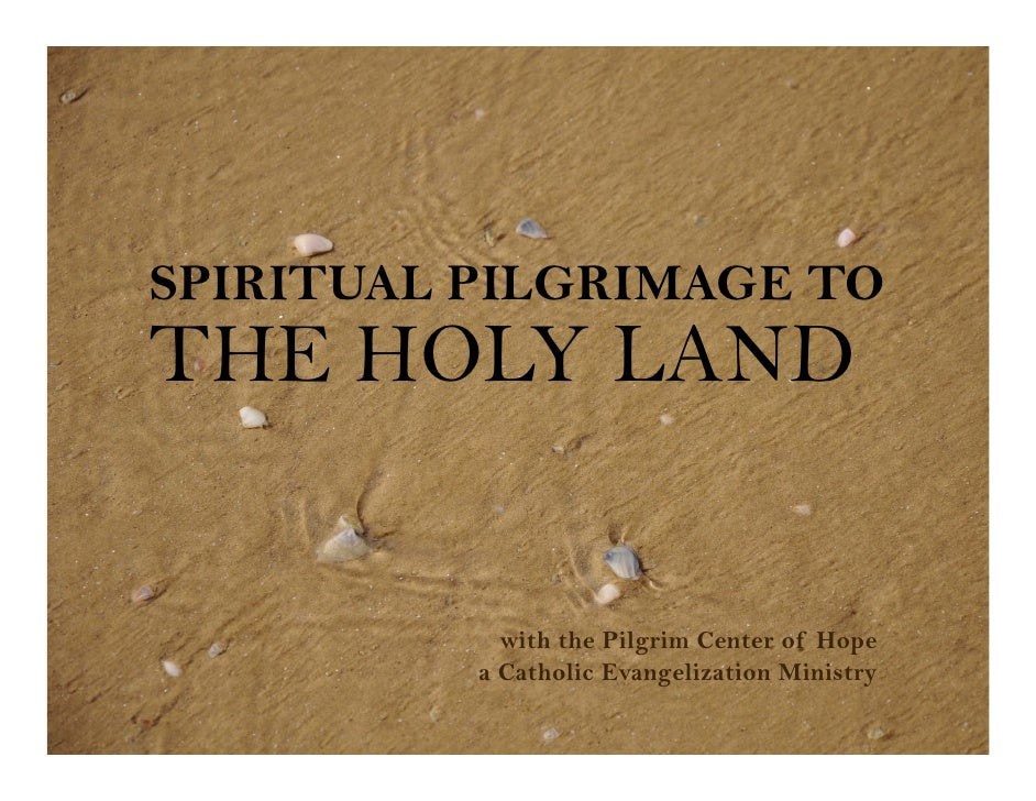 SPIRITUAL PILGRIMAGE TO THE HOLY LAND               with the Pilgrim Center of Hope           a Catholic Evangelization Mi...