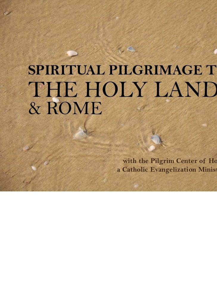 SPIRITUAL PILGRIMAGE TOTHE HOLY LAND& ROME            with the Pilgrim Center of Hope          a Catholic Evangelization M...