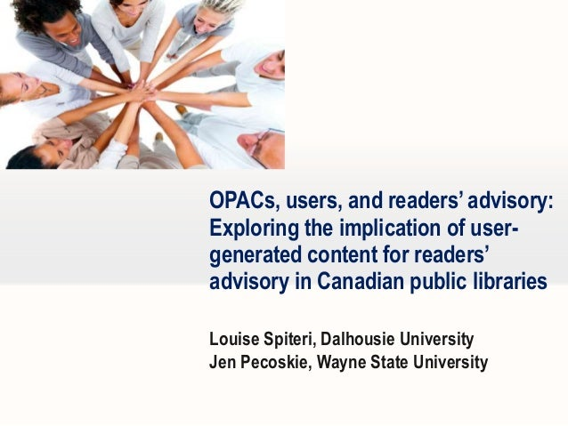 OPACs, users, and readers' advisory: Exploring the implication of usergenerated content for readers' advisory in Canadian ...