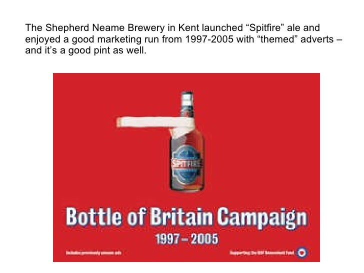 "The Shepherd Neame Brewery in Kent launched ""Spitfire"" ale and enjoyed a good marketing run from 1997-2005 with ""themed"" a..."