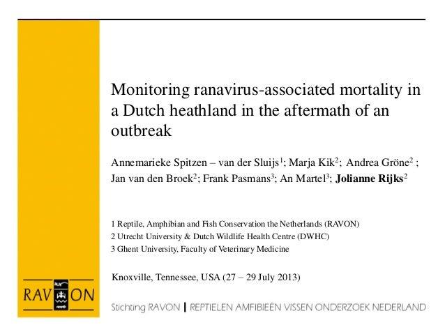 Monitoring ranavirus-associated mortality in a Dutch heathland in the aftermath of an outbreak Annemarieke Spitzen – van d...