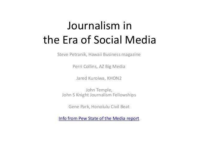 Journalism in the Era of Social Media Steve Petranik, Hawaii Business magazine Perri Collins, AZ Big Media Jared Kuroiwa, ...