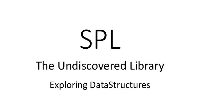 SPL: The Undiscovered Library -  DataStructures