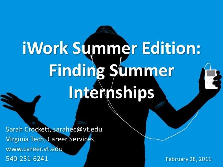 iWork Summer Edition:       Finding Summer          InternshipsSarah Crockett, sarahec@vt.eduVirginia Tech, Career Service...