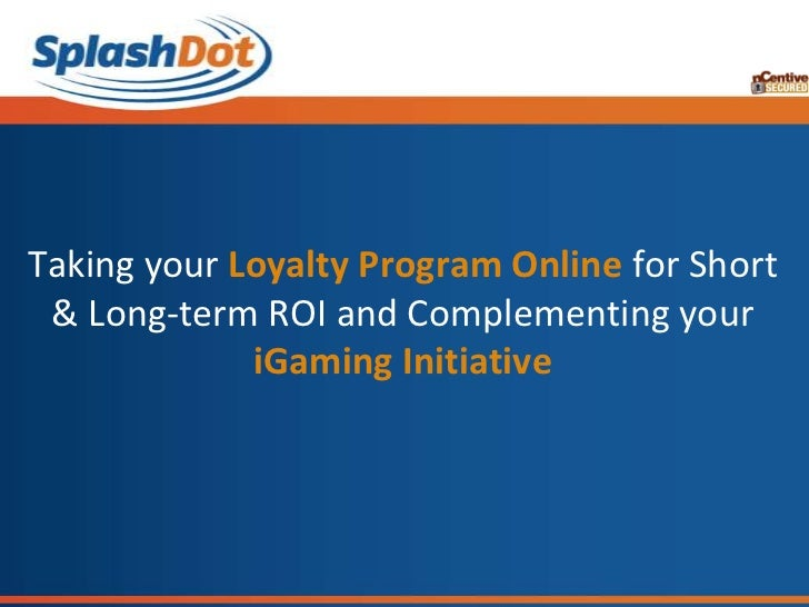 Taking your Loyalty Program Online for Short & Long-term ROI and Complementing your             iGaming Initiative