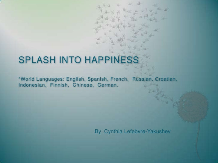 SPLASH INTO HAPPINESS*World Languages: English, Spanish, French,  Russian, Croatian,  Indonesian,  Finnish,  Chinese,  Ger...