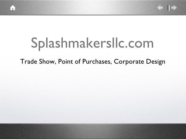 Splashmakersllc.com Trade Show, Point of Purchases, Corporate Design