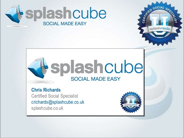 Chris RichardsCertified Social Specialistcrichards@splashcube.co.uksplashcube.co.uk