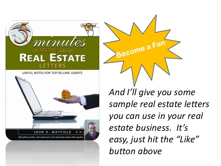 Become a Fan<br />And I'll give you some sample real estate letters you can use in your real estate business.  It's easy, ...