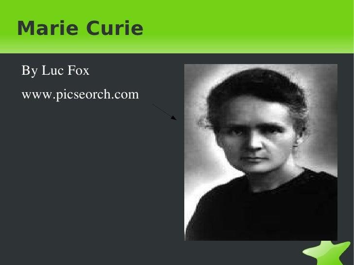 Marie Curie  <ul><li>By Luc Fox
