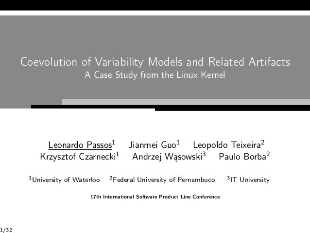 Coevolution of Variability Models and Related Artifacts A Case Study from the Linux Kernel Leonardo Passos1 Jianmei Guo1 L...