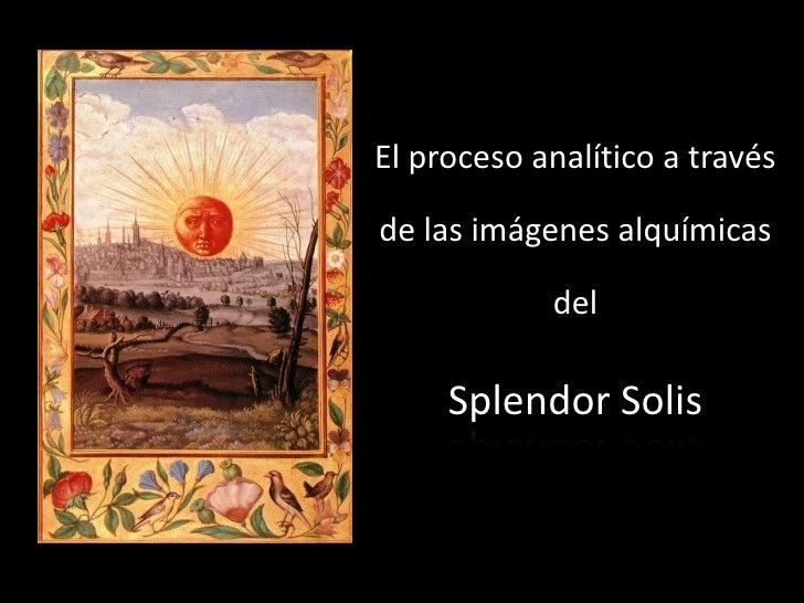 El proceso analítico a través  de las imágenes alquímicas              del       Splendor Solis