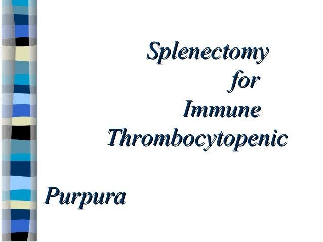 SplenectomySplenectomy                forfor            ImmuneImmune      ThrombocytopenicThrombocytopenic           ...