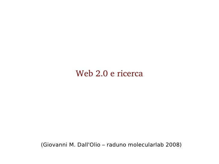 Web2.0ericerca     (Giovanni M. Dall'Olio – raduno molecularlab 2008)