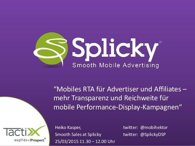 Mobile RTA für Advertiser und Affiliates | Heiko Kasper, Smooth Sales | 25.03.2014 Heiko Kasper, twitter: @mobihektor Smoo...