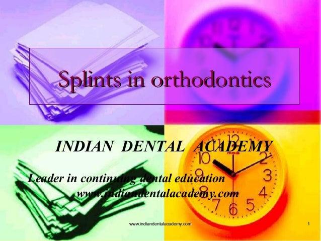 Splints in orthodontics INDIAN DENTAL ACADEMY Leader in continuing dental education www.indiandentalacademy.com www.indian...