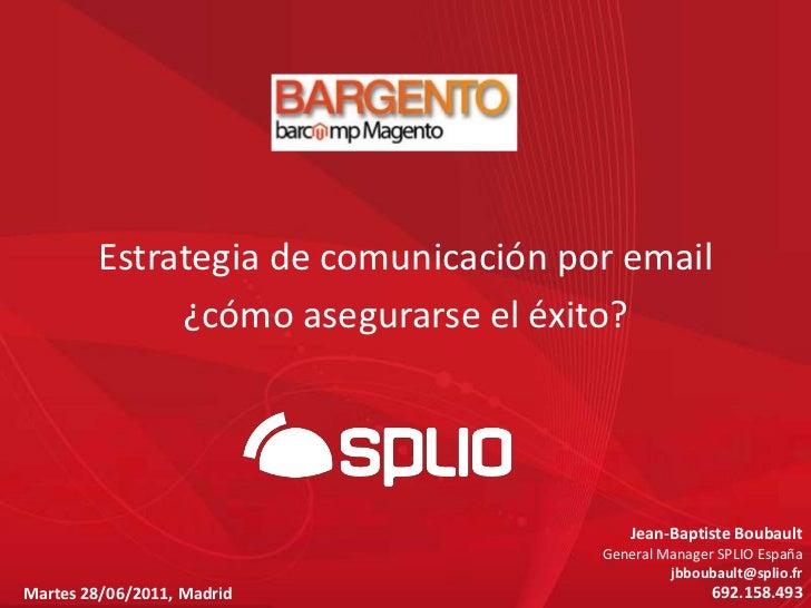 Estrategia de comunicación por email <br />¿cómo asegurarse el éxito?<br />Jean-Baptiste Boubault<br />General Manager SPL...