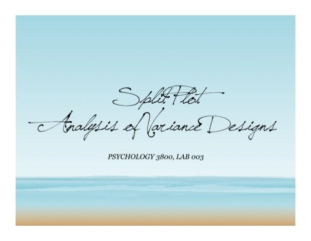 Split Plot Analysis of Variance Designs PSYCHOLOGY 3800, LAB 003
