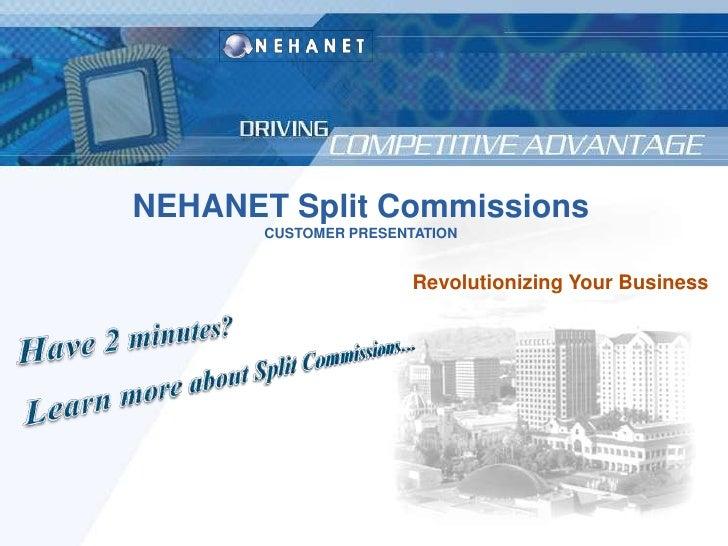 NEHANET Split Commissions<br />CUSTOMER PRESENTATION<br />Revolutionizing Your Business<br />Have 2 minutes? <br />Learn m...