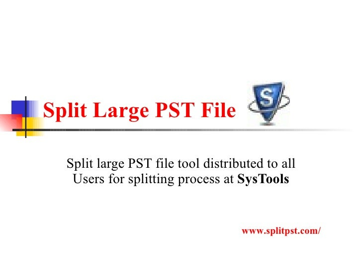 Split Large PST File Split large PST file tool distributed to all Users for splitting process at  SysTools www.splitpst.com/