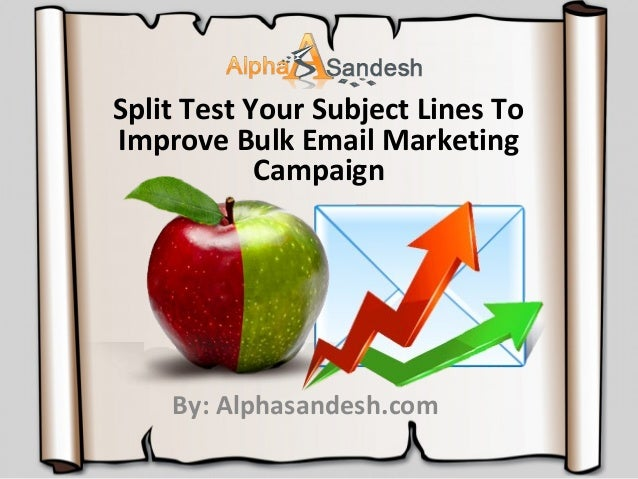 Split Test Your Subject Lines To Improve Bulk Email Marketing Campaign  By: Alphasandesh.com