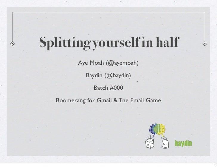 Splitting yourself in half          Aye Moah (@ayemoah)             Baydin (@baydin)               Batch #000   Boomerang ...