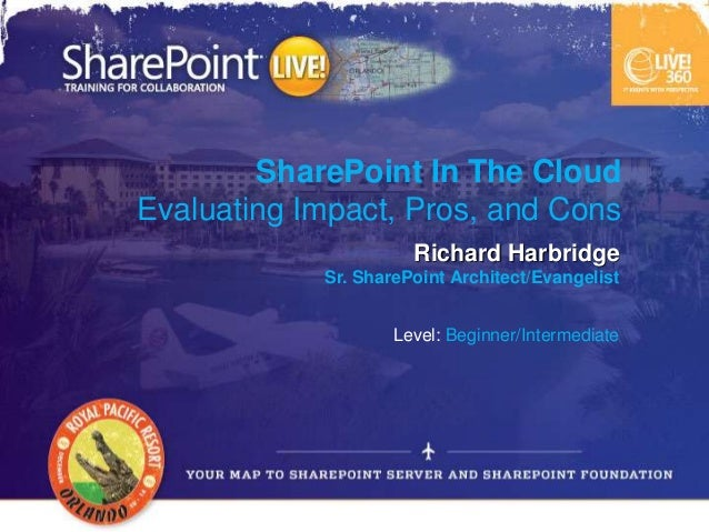 SharePoint In The CloudEvaluating Impact, Pros, and Cons                      Richard Harbridge            Sr. SharePoint ...