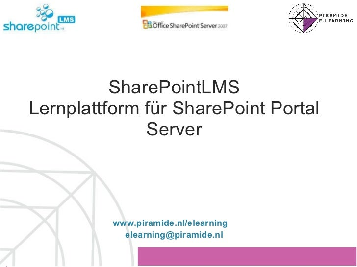 SharePointLMS Lernplattform für SharePoint Portal Server www.piramide.nl/elearning   [email_address]