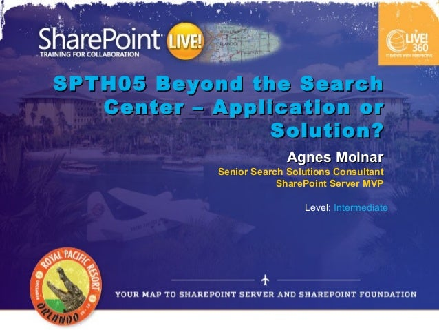 SPTH05 Beyond the Search   Center – Application or                Solution?                          Agnes Molnar         ...