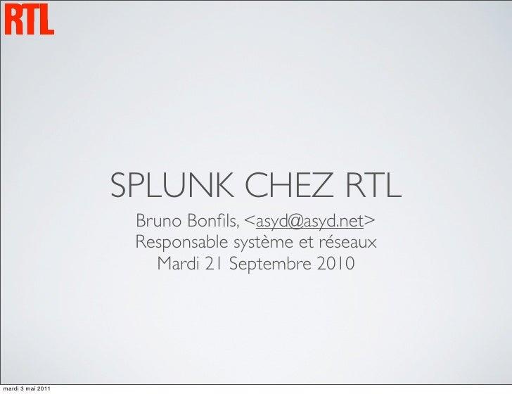 SPLUNK CHEZ RTL                    Bruno Bonfils, <asyd@asyd.net>                    Responsable système et réseaux        ...
