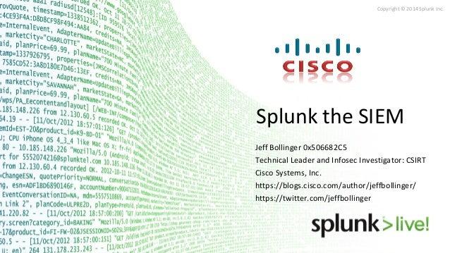 Copyright © 2014 Splunk Inc. Splunk the SIEM Jeff Bollinger 0x506682C5 Technical Leader and Infosec Investigator: CSIRT Ci...