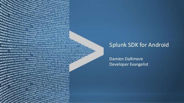 Splunk SDK for AndroidDamien DallimoreDeveloper Evangelist