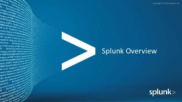 Copyright © 2012 Splunk, Inc.Splunk Overview