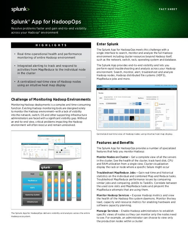 Resolve problems faster and gain end-to-end visibility across your Hadoop® environment Splunk® App for HadoopOps F a c t S...