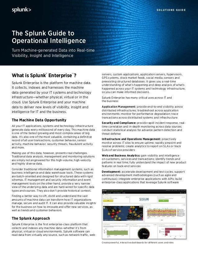 s o l u t i o n s g u i d e What is Splunk® Enterprise TM ? Splunk Enterprise is the platform for machine data. It collect...