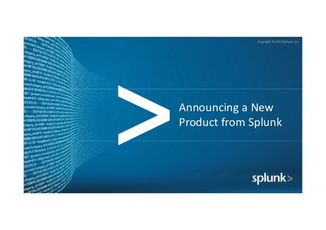 Copyright © 2013 Splunk, Inc. Announcing a New Product from Splunk