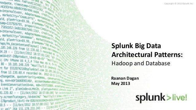Copyright © 2013 Splunk Inc.Raanan DaganMay 2013Splunk Big DataArchitectural Patterns:Hadoop and Database