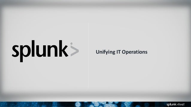 SplunkLive! Splunk for IT Operations