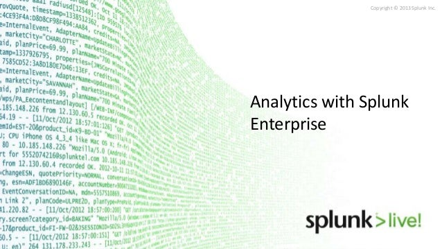 Copyright © 2013 Splunk Inc.  Analytics with Splunk Enterprise