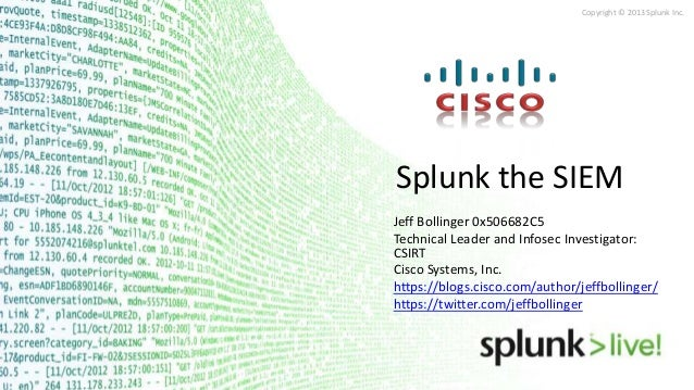 Copyright © 2013 Splunk Inc. Splunk the SIEM Jeff Bollinger 0x506682C5 Technical Leader and Infosec Investigator: CSIRT Ci...