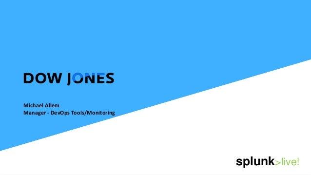 DOWJONES Michael Allem Manager - DevOps Tools/Monitoring  splunk>live!