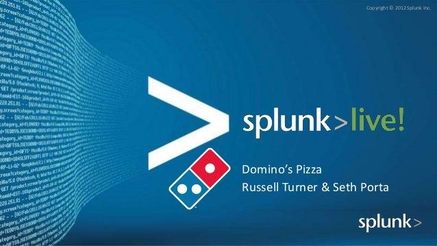 SplunkLive! Detroit April 2013 - Domino's Pizza