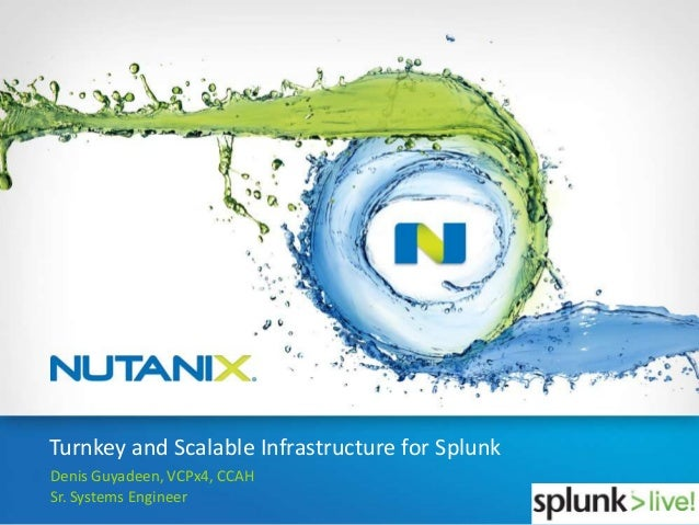 SplunkLive! Nutanix Session - Turnkey and scalable infrastructure for Splunk Enterprise