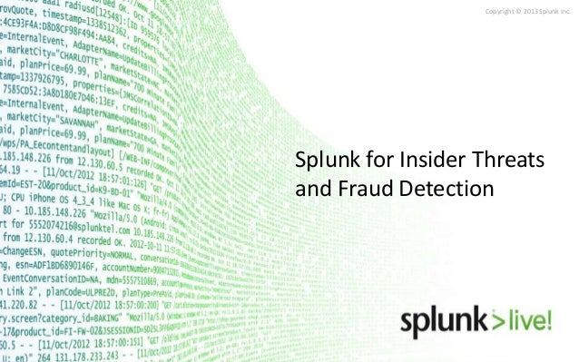 Copyright © 2013 Splunk Inc.  Splunk for Insider Threats and Fraud Detection