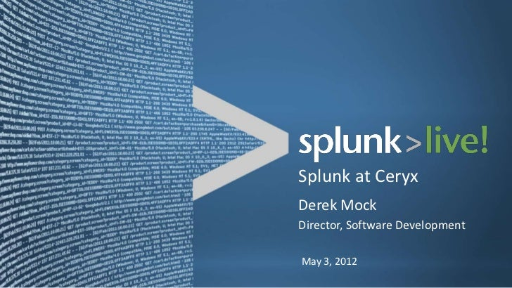 Splunk at CeryxDerek MockDirector, Software DevelopmentMay 3, 2012