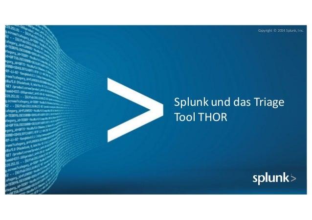 Copyright*©*2014*Splunk,*Inc. Copyright* ©*2014*Splunk,*Inc. Splunk und*das*Triage* Tool*THOR